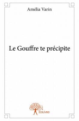 Le Gouffre te précipite  by  Amélia Varin