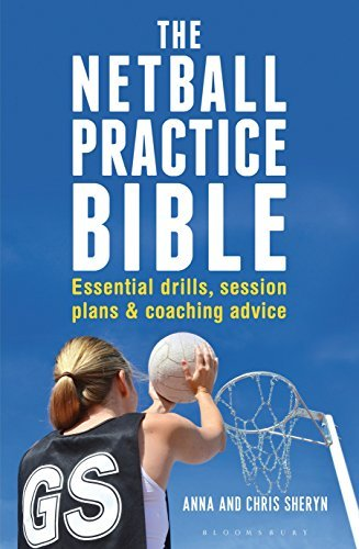 The Netball Practice Bible: Essential Drills, Session Plans and Coaching Advice Anna Sheryn