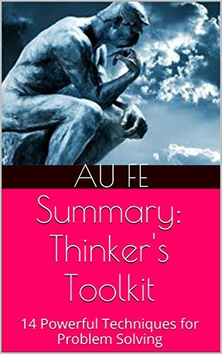 Summary: Thinkers Toolkit: 14 Powerful Techniques for Problem Solving Au Fe