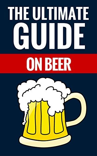 The Ultimate Guide On Beer - Beer Facts For Beer Lovers Thomas Rogers