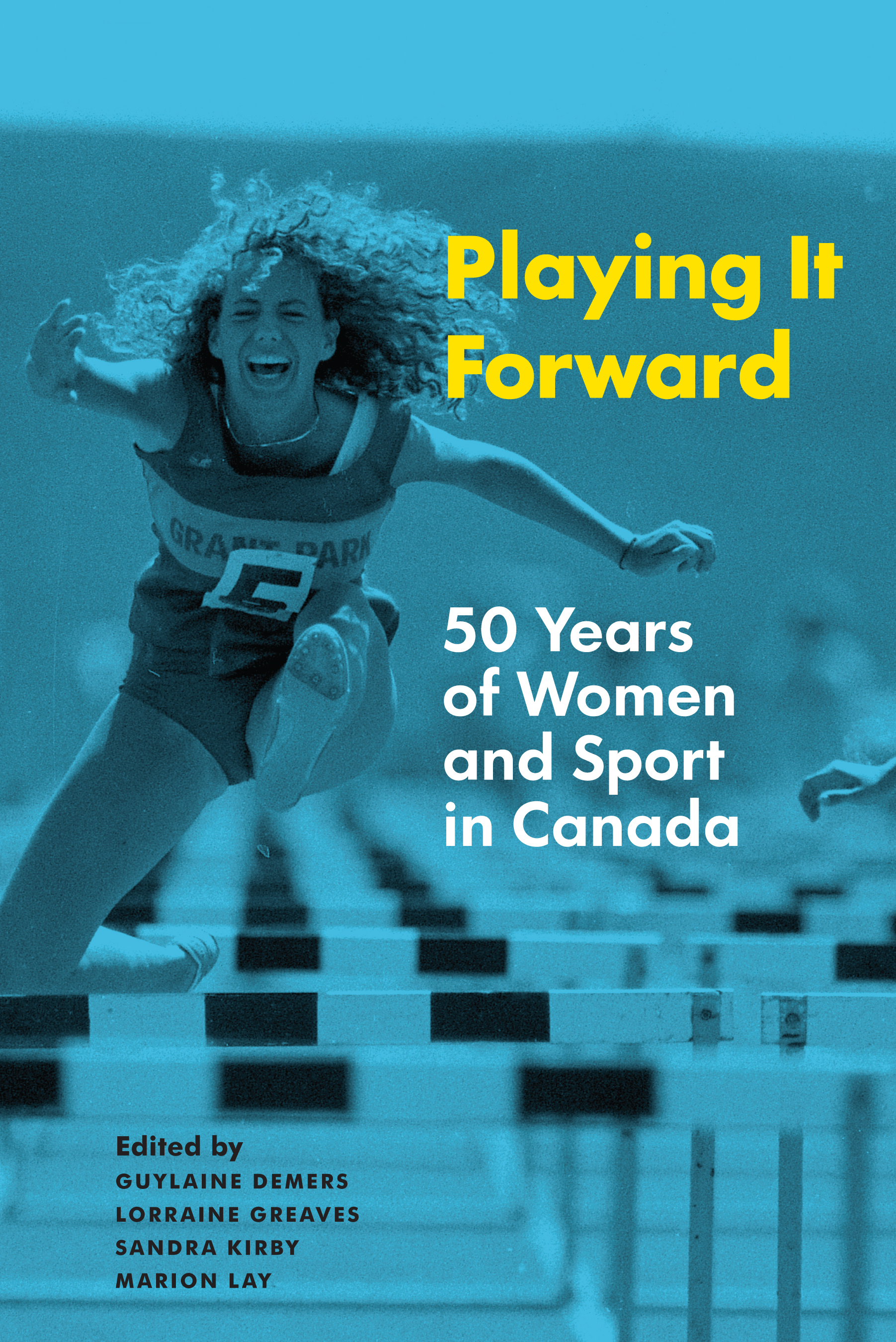 Playing It Forward: 50 Years of Women and Sport in Canada Guylaine Demers