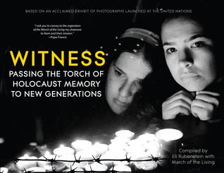 Witness: Passing the Torch of Holocaust Memory to New Generations  by  Eli Rubenstein
