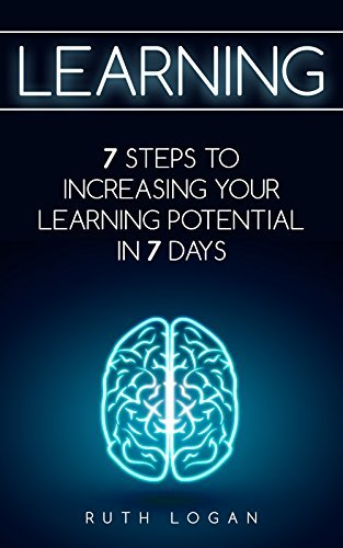 Learning: 7 Ways to Increase Your Learning Potential in 7 Days  by  Ruth Logan