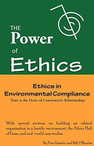 Ethics in Environmental Complaince: Trust is the Heart of Constructive Relationships Pete Geissler