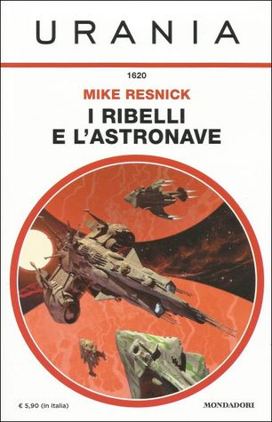 I ribelli e l'astronave  by  Mike Resnick