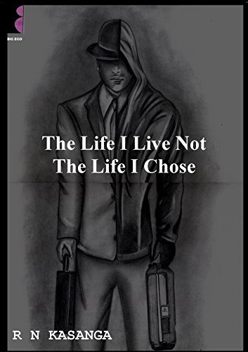 The life I live not the life I chose: Part one  by  Robert N Kasanga