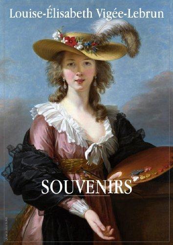 Souvenirs de Louise-Élisabeth Vigée-Lebrun.: Texte intégral Édition annotée et illustrée Louise-Elisabeth Vigée-Lebrun