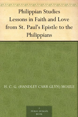 Philippian Studies Lessons in Faith and Love from St. Pauls Epistle to the Philippians H. C. G. (Handley Carr Glyn) Moule