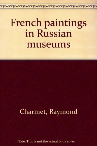 French Paintings in Russian Museums  by  Raymond Charmet