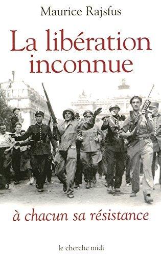 La libération inconnue : à chacun sa Résistance  by  Maurice Rajsfus