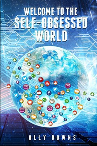 Welcome to the self-obsessed World (Social development Book 1) Olly Downs