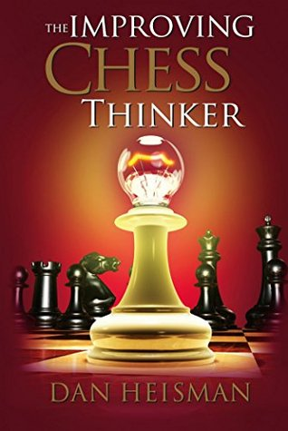 The Improving Chess Thinker: Revised and Expanded  by  Dan Heisman