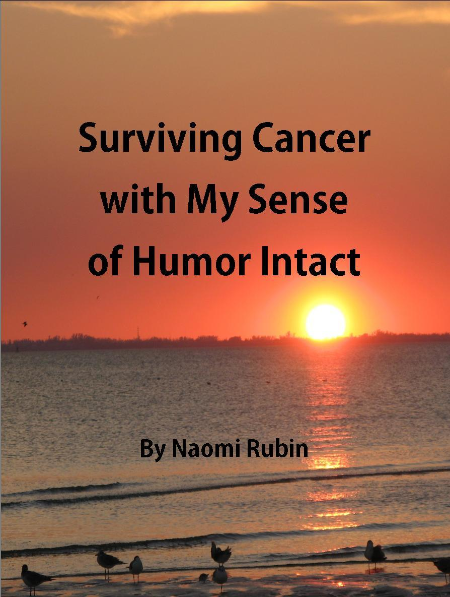 Surviving Cancer With My Sense of Humor Intact  by  Naomi Rubin
