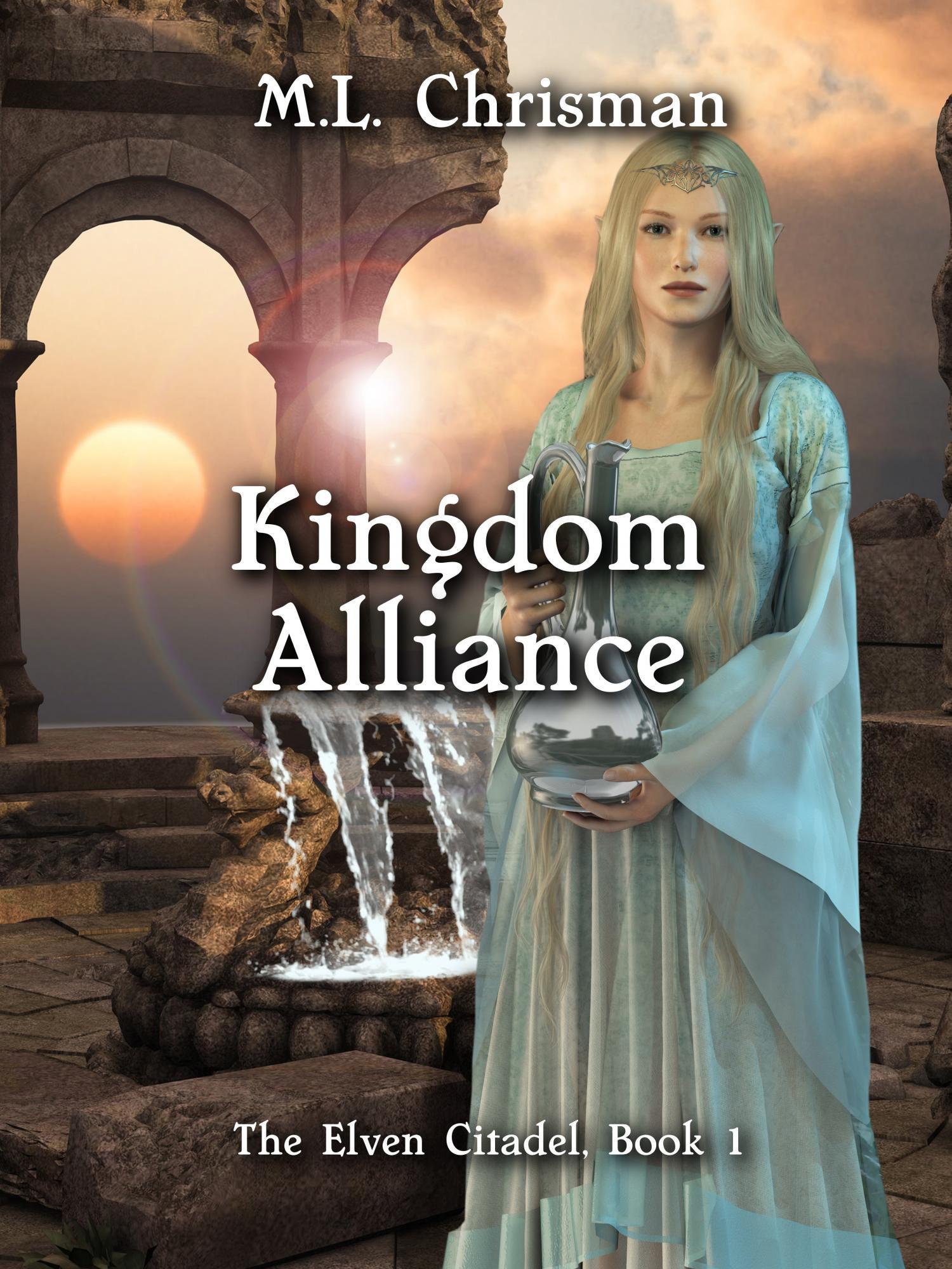 Kingdom Alliance (The Elven Citadel, Book 1) M.L. Chrisman