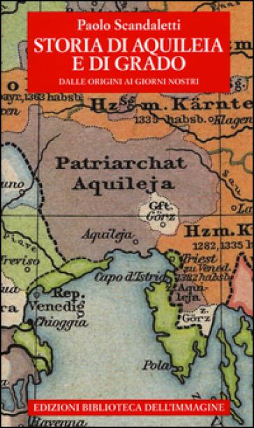 Storia di Aquileia e di Grado Paolo Scandaletti