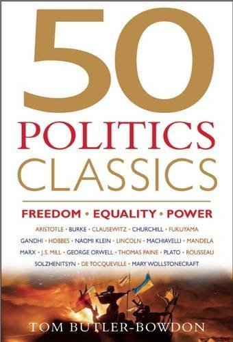 50 Politics Classics: Freedom Equality Power: Mind-Changing, World-Changing Ideas from Fifty Landmark Books (50 Classics)  by  Tom Butler-Bowdon