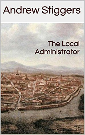 The Local Administrator  by  Andrew Stiggers
