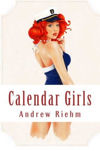 Calendar Girls  by  Andrew Riehm