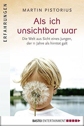 Als ich unsichtbar war: Die Welt aus der Sicht eines Jungen, der 11 Jahre als hirntot galt  by  Martin Pistorius
