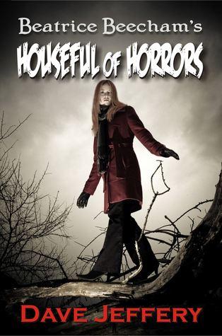 Beatrice Beachams Houseful of Horrors  by  Dave Jeffery