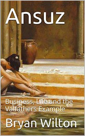 Ansuz: Business, Life and the Valfathers Example  by  Bryan Wilton