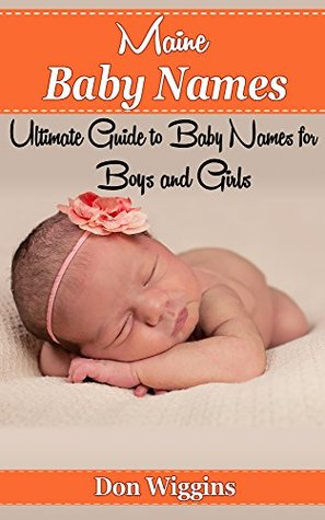 Maine Baby Names Book: Ultimate Guide to Baby Names for Boys and Girls  by  Don Wiggins