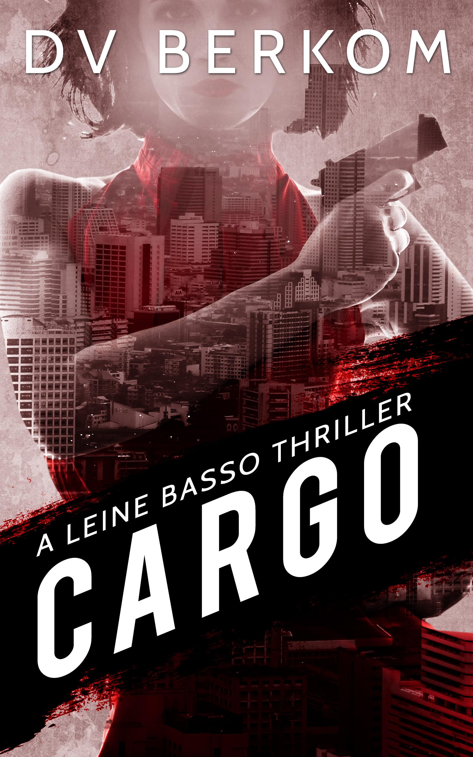 Cargo (A Leine Basso Thriller #4) D.V. Berkom