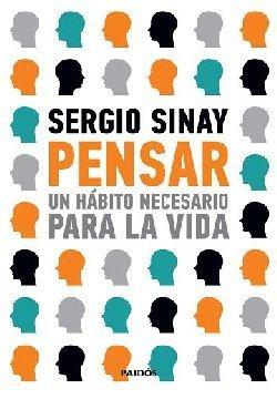 Pensar Un Habito Necesario Para La Vida Sergio Sinay