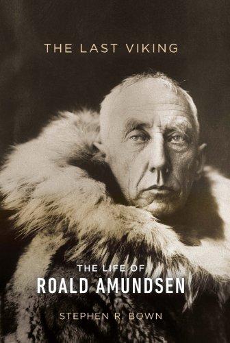 The Last Viking: The Life of Roald Amundsen (A Merloyd Lawrence Book) Stephen R. Bown