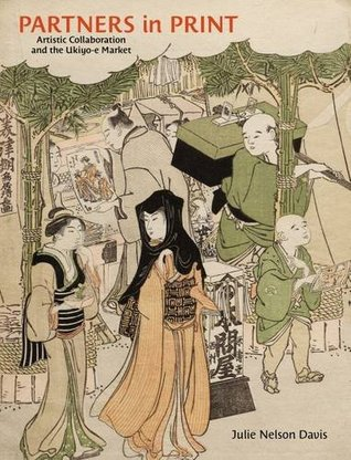 Partners in Print: Artistic Collaboration and the Ukiyo-E Market Julie Nelson Davis