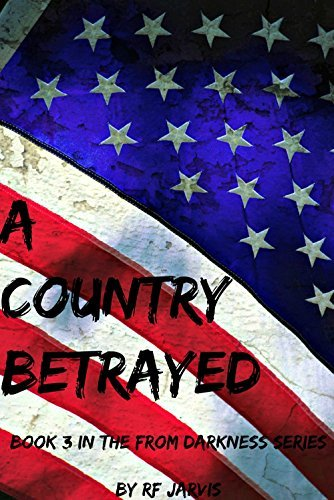 A Country Betrayed (From Darkness Series Book 3) RF Jarvis
