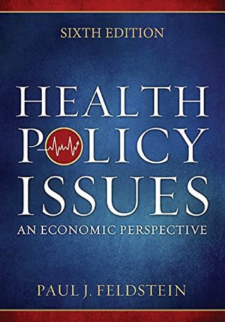 Health Policy Issues: An Ecnomic Perspective, Sixth Edition Paul J. Feldstein
