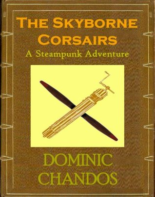 The Skyborne Corsairs: A Steampunk Adventure Dominic Chandos
