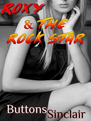 Roxy and the Rock Star (Fluffers Book 1): (Rock and Roll Romance) (MFM) (Hot Short Read)  by  Buttons Sinclair