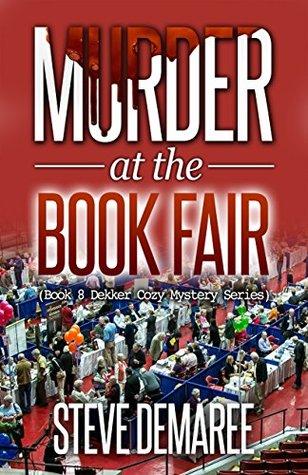 Murder at the Book Fair (Dekker Cozy Mystery #8) Steve Demaree