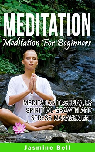 Meditation: Your Guide To Mindfulness - Spiritual Growth, Stress Relief And Happiness Jasmine Bell
