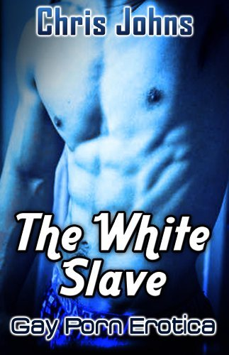 The White Slave: Gay Porn Erotica  by  Chris Johns