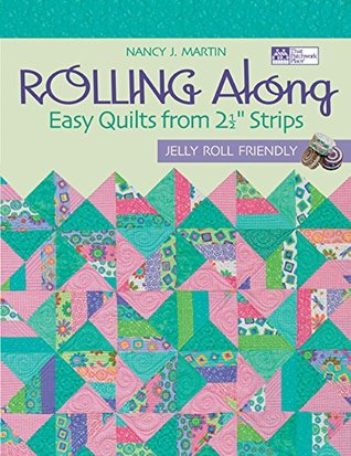 Rolling Along: Easy Quilts from 2½ Strips  by  Nancy J. Martin