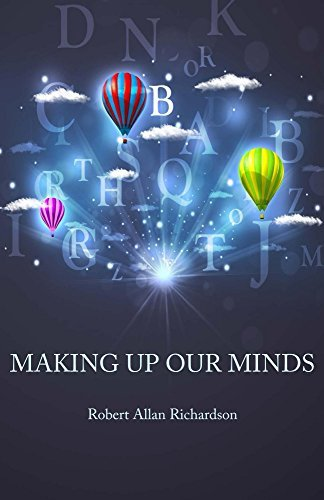 Making Up Our Minds Robert Allan Richardson