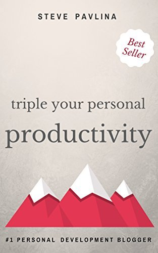 Triple Your Personal Productivity  by  Steve Pavlina