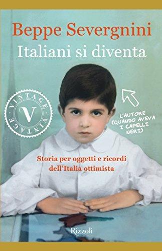 Italiani si diventa: Storia per oggetti e ricordi dellItalia ottimista Beppe Severgnini