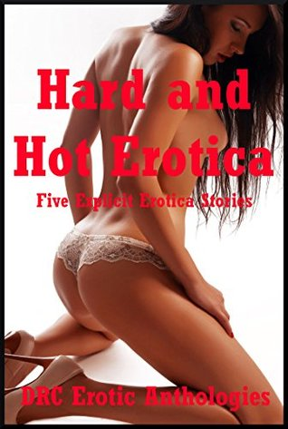 Hard and Hot Erotica: Five Explicit Erotica Stories  by  Amy Dupont