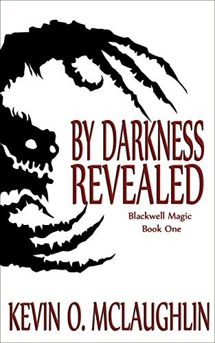 By Darkness Revealed (Blackwell Magic Book 1)  by  Kevin McLaughlin