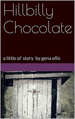 Hillbilly Chocolate: a little ol story  by  gena ellis by Gena Ellis