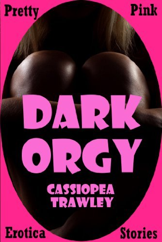 Dark Orgy: A Paranormal Gangbang Erotica Story  by  Cassiopea Trawley