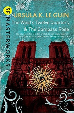 The Winds Twelve Quarters and The Compass Rose  by  Ursula K. Le Guin