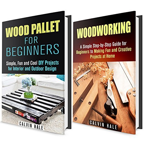 Woodwork Box Set: DIY Woodwork and Wood Pallet Projects Guide with Fun and Creative Decor Ideas  by  Calvin Hale