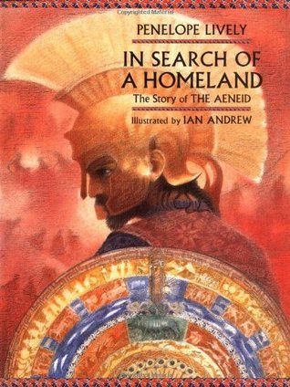 In Search of a Homeland : The Story of the Aeneid  by  Penelope Lively
