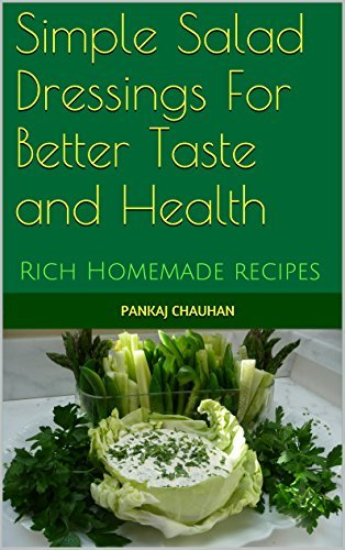 Simple Salad Dressings For Better Taste and Health: Rich Homemade recipes  by  Pankaj Chauhan