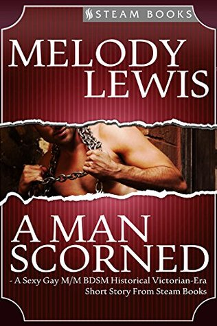 A Man Scorned - A Sexy Gay M/M BDSM Historical Victorian-Era Erotic Romance Short Story From Steam Books Melody Lewis